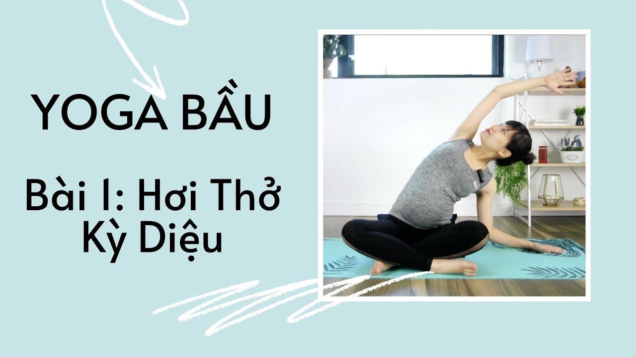 Yoga Cho Bà Bầu 3 Tháng Đầu – Bài 1 – Hít Thở, Mở Rộng Các Khớp Mềm Dẻo – HolaYoga.vn