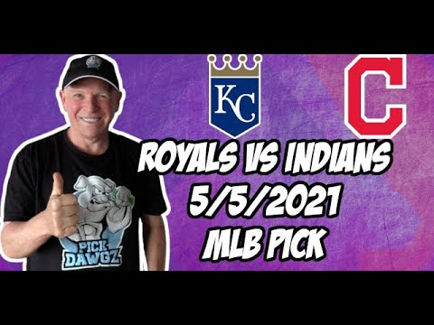 Kansas City Royals vs Cleveland Indians 5/5/21 MLB Pick and Prediction MLB Tips Betting Pick
