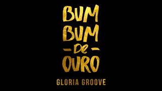 Gloria Groove - Bumbum de Ouro (Audio Oficial)