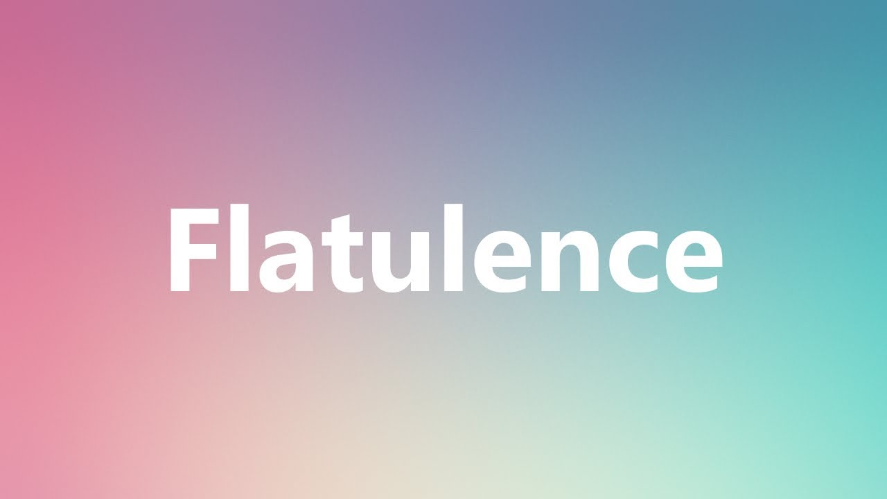 Amazing Flatulence   Medical Definition And Pronunciation