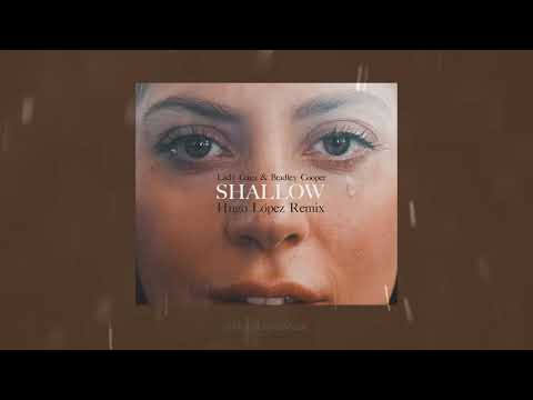 Shallow  (Hugo López Remix) – Lady Gaga & Bradley Cooper [LYRICS]