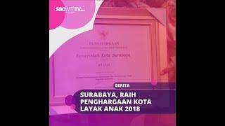 SURABAYA, RAIH PENGHARGAAN KOTA LAYAK ANAK 2018