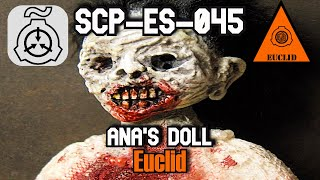 SCP-ES-045 Ana's Doll | euclid class | toy / extradimensional scp
