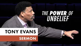 The Power of Unbelief - Tony Evans Sermon