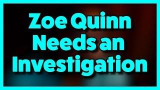 Zoe Quinn Needs An Investigation...