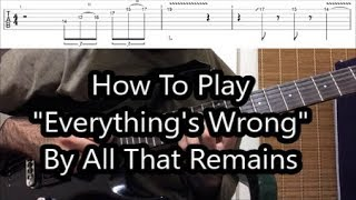 how to play -everything-s wrong- by all that remains ( solo lesson with tabs! )