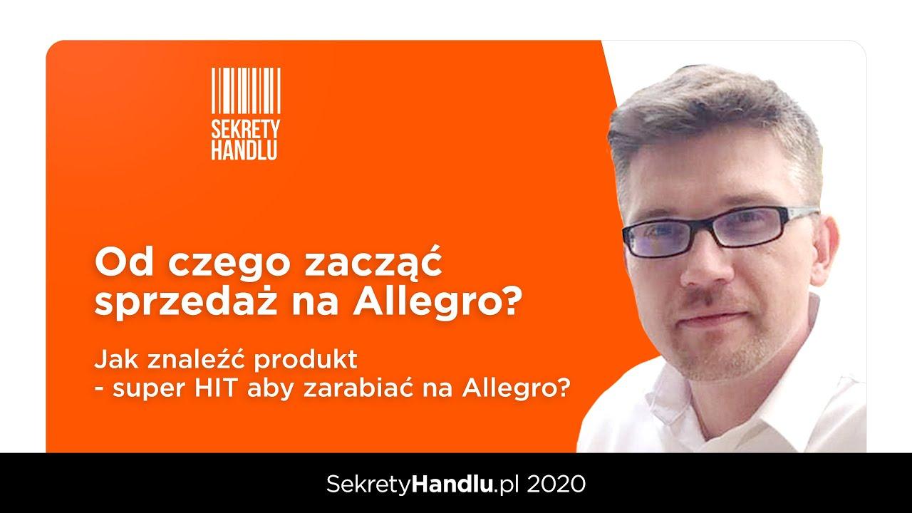 Od Czego Zaczac Sprzedaz Na Allegro Jak Znalezc Produkt Super Hit Aby Zarabiac Na Allegro Youtube