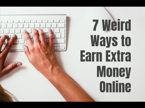 7 Weird Ways to Earn Extra Money Online