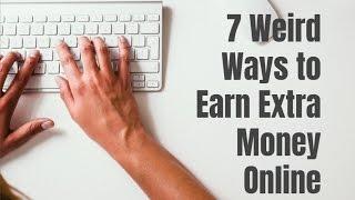 7 Weird Ways to Earn Extra Money Online