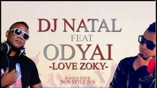 DJ NATAL FT ODYAI  LOVE ZOKY ( audio officiel )