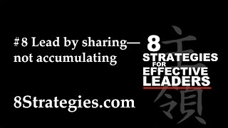 8 STRATEGIES for EFFECTIVE LEADERS #8 Lead by sharing––not accumulating