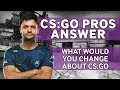 CS:GO Pros Answer: What Changes Would You Make To Improve CS:GO?