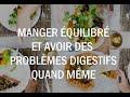 Manger Très équilibré Et Avoir Des Problèmes Digestifs Quand Même (ventre Gonflé...)