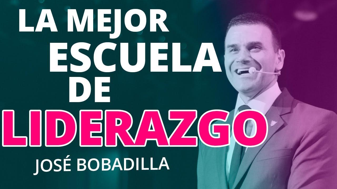 La MEJOR ESCUELA de LIDERAZGO - José Bobadilla