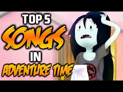 TOP 5 SONGS IN ADVENTURE TIME 3  Adventure Time