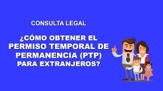 Consulta Legal - ¿Cómo obtener el Permiso Temporal de Permanencia (PTP) para extranjeros?