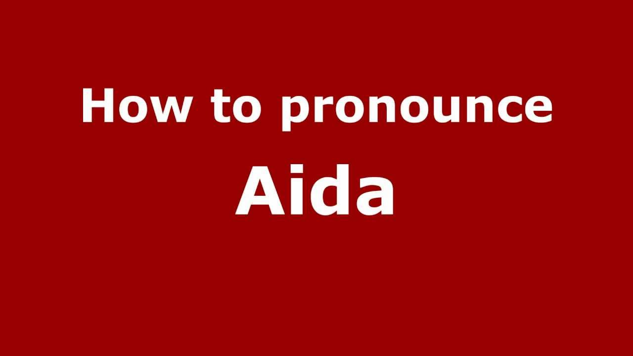 How to Pronounce Aida - PronounceNames com