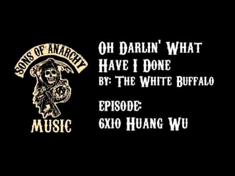 oh darlin what have i done the white buffalo sons of anarchy