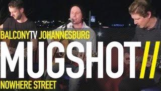 MUGSHOT - NOWHERE STREET (BalconyTV)