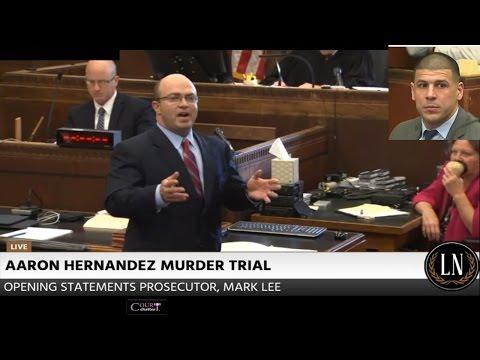 Aaron Hernandez Trial Prosecution Opening Statements *SEE NOTE BELOW* 03/01/17