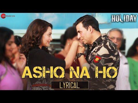 Ashq Na Ho - Lyrical Video Song ft. Arijit Singh | Akshay Kumar, Sonakshi Sinha | Holiday