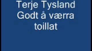 Terje Tysland   Godt å værra toillat