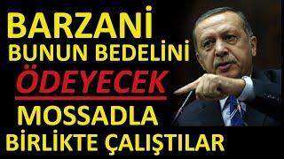 Erdoğan;Barzani Bunun Bedelini Ödeyecek Mossadla Birlikte Çalıştılar