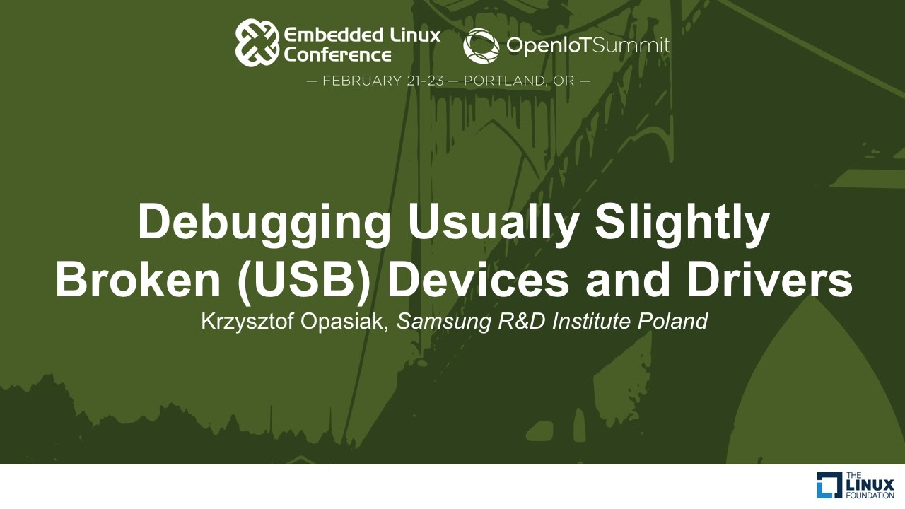 Debugging Usually Slightly Broken (USB) Devices and Drivers - Krzysztof  Opasiak, Samsung