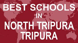 Best Schools in North Tripura, Tripura   CBSE, Govt, Private, International