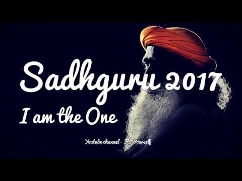 Sadhguru 2017   I am the One! You like it or not!