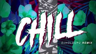 Dj Noiz X Dj Holdupz CHILL REMIX 2K18 2.mp3