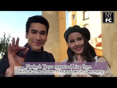 [ENG SUB] Nadech Yaya Reported Live From 'Likid Ruk-The Crown Princess' set in Germany
