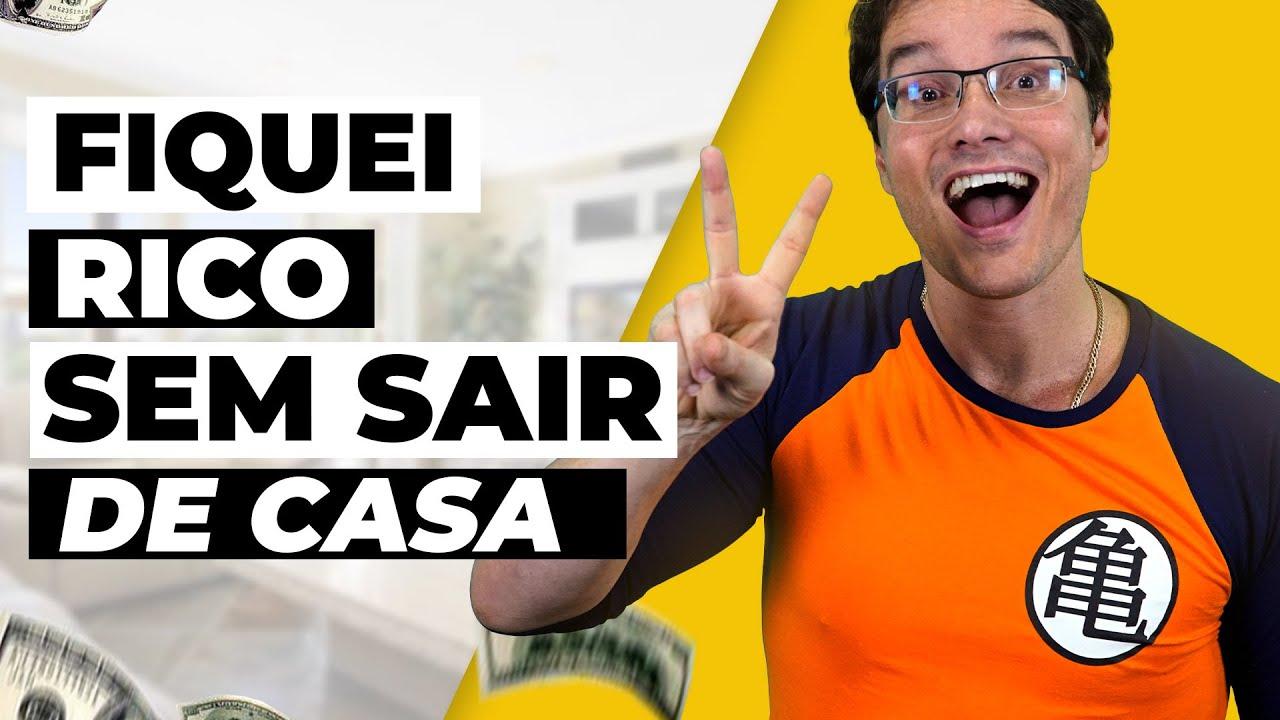 COMO FIQUEI RICO SEM SAIR DE CASA