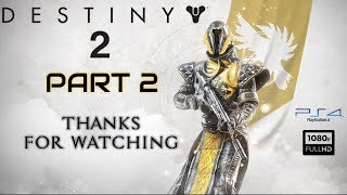 DESTINY 2 Gameplay Walkthrough PART 2 - Hunter (PS4, 1080p, No Commentary)