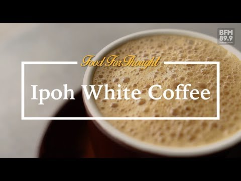 Ipoh White Coffee | Food For Thought