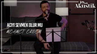 Mehmet Erdem - Acıyı Sevmek Olur Mu   JoyTurk Akustik 2021
