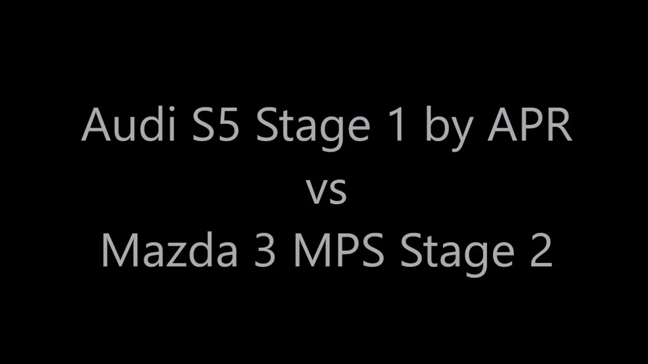 mazda 3 mps stage 2 vs audi s5 stage 1apr - 140kph to 230+ - youtube