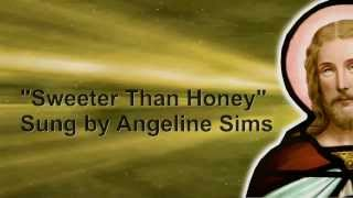 """Sweeter Than Honey"" (Rendition of John P. Kee)  sung by Angeline Sims"