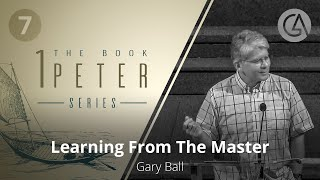 Learning From The Master | The Book of 1 Peter (7) | Gary Ball