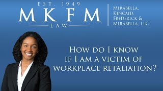 Mirabella, Kincaid, Frederick & Mirabella, LLC Video - How Do I Know If I Am A Victim Of Workplace Retaliation?