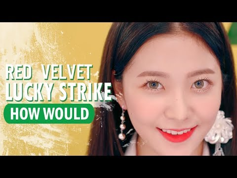 HOW WOULD RED VELVET SING LUCKY STRIKE BY DREAMCATCHER (Maroon 5 Cover)