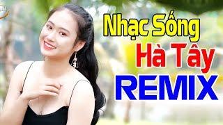 Nhạc Sống Hà Tây Remix Căng Hoàn Hảo - LK Nhạc Sống Disco DJ Remix Mới Nhất 2020