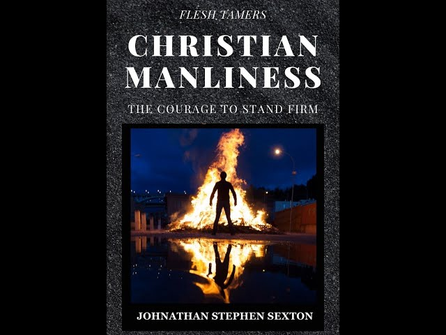 Flesh Tamers: Christian Manliness: The Courage to Stand Firm