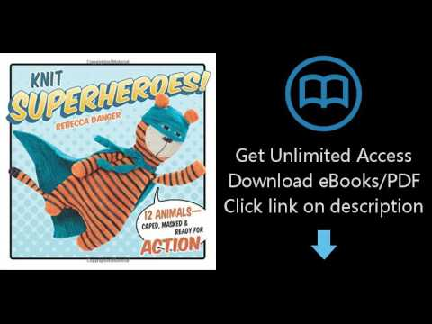 Download Knit Superheroes!: 12 Animals--Caped, Masked & Ready for Action [P.D.F]
