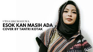 Utha Likumahuwa - Esok Kan Masih Ada (cover by Tantri KOTAK)