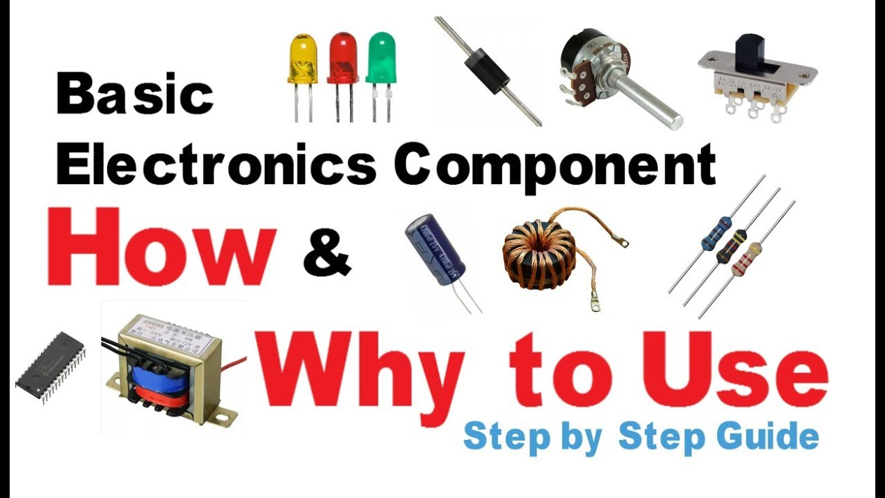 Basic Electronic components | How to and why to use electronics ...