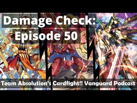 Damage Check - Episode 50:  Back At It Again with the Spoilers!  |  Cardfight!! Vanguard Podcast