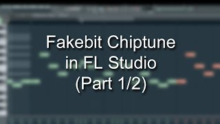 Making Fakebit Chiptune in FL Studio (Part 1/2)