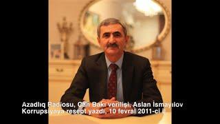 Azadlıq Radiosu, Can Bakı verilişi, Aslan İsmayılov Korrupsiyaya resept yazdı, 10 fevral 2011-ci il.