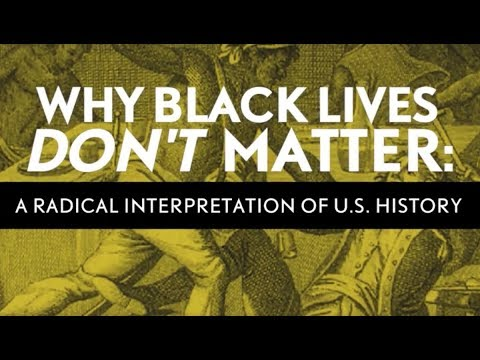 Why Black Lives Don't Matter: A Radical Interpretation of U.S. History